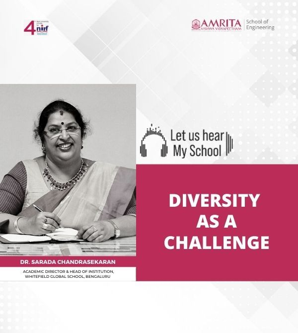 Let Us Hear! My School!                       Dr. Sarada Chandrasekaran, Diversity as a Challenge
